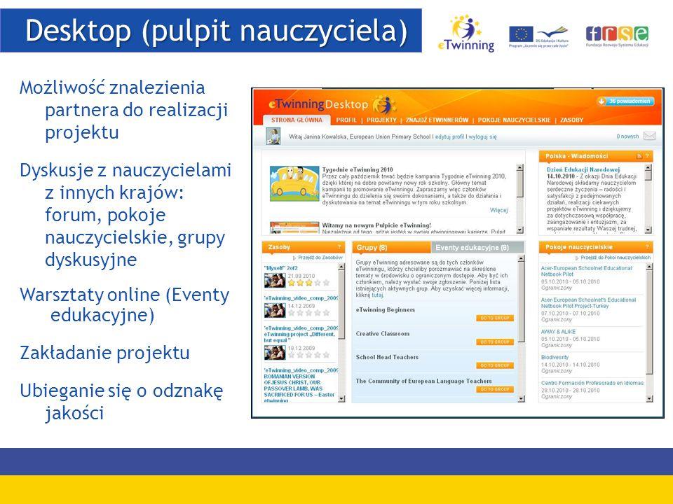 Desktop (pulpit nauczyciela) Desktop (pulpit nauczyciela) Możliwość znalezienia partnera do realizacji projektu Dyskusje z nauczycielami z innych kraj