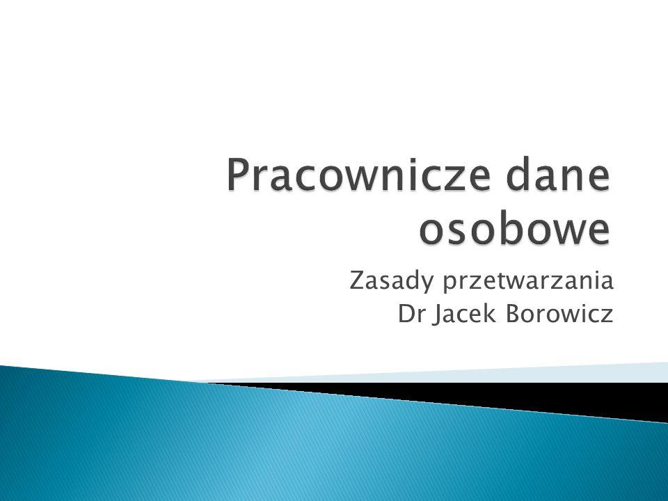 Zasady przetwarzania Dr Jacek Borowicz