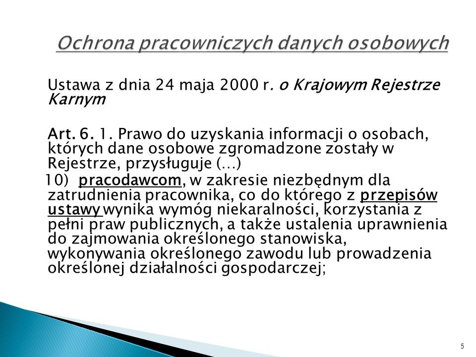 Ustawa z dnia 24 maja 2000 r. o Krajowym Rejestrze Karnym Art. 6. 1. Prawo do uzyskania informacji o osobach, których dane osobowe zgromadzone zostały