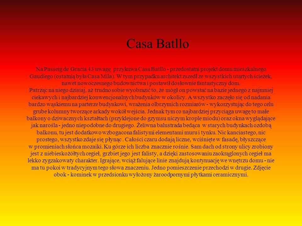 Na Passeig de Gracia 43 uwagę przykuwa Casa Batllo - przedostatni projekt domu mieszkalnego Gaudiego (ostatnią była Casa Mila). W tym przypadku archit