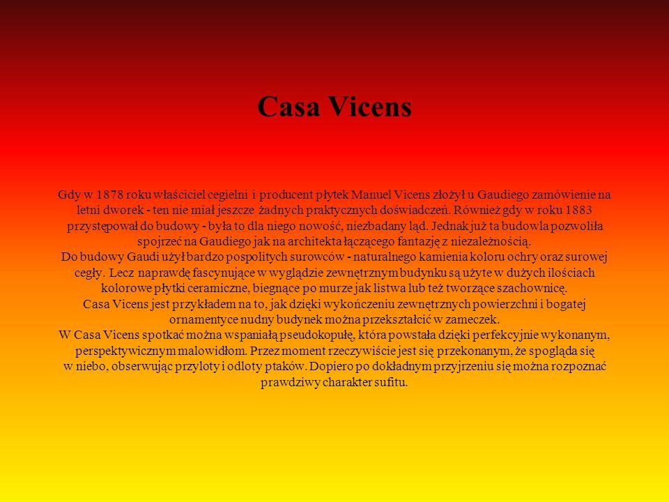 Casa Vicens Gdy w 1878 roku właściciel cegielni i producent płytek Manuel Vicens złożył u Gaudiego zamówienie na letni dworek - ten nie miał jeszcze ż