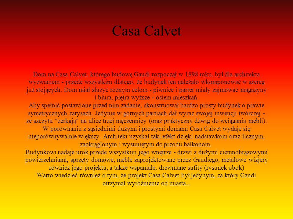 Casa Calvet Dom na Casa Calvet, którego budowę Gaudi rozpoczął w 1898 roku, był dla architekta wyzwaniem - przede wszystkim dlatego, że budynek ten na