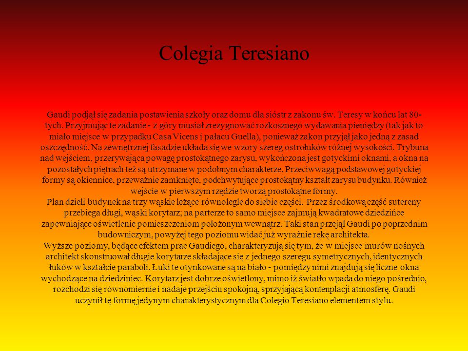 Colegia Teresiano Gaudi podjął się zadania postawienia szkoły oraz domu dla sióstr z zakonu św. Teresy w końcu lat 80- tych. Przyjmując te zadanie - z