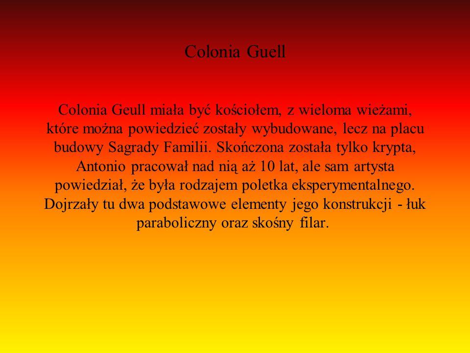 Colonia Guell Colonia Geull miała być kościołem, z wieloma wieżami, które można powiedzieć zostały wybudowane, lecz na placu budowy Sagrady Familii. S