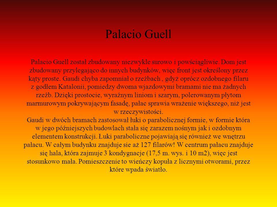 Palacio Guell Palacio Guell został zbudowany niezwykle surowo i powściągliwie. Dom jest zbudowany przylegająco do innych budynków, więc front jest okr