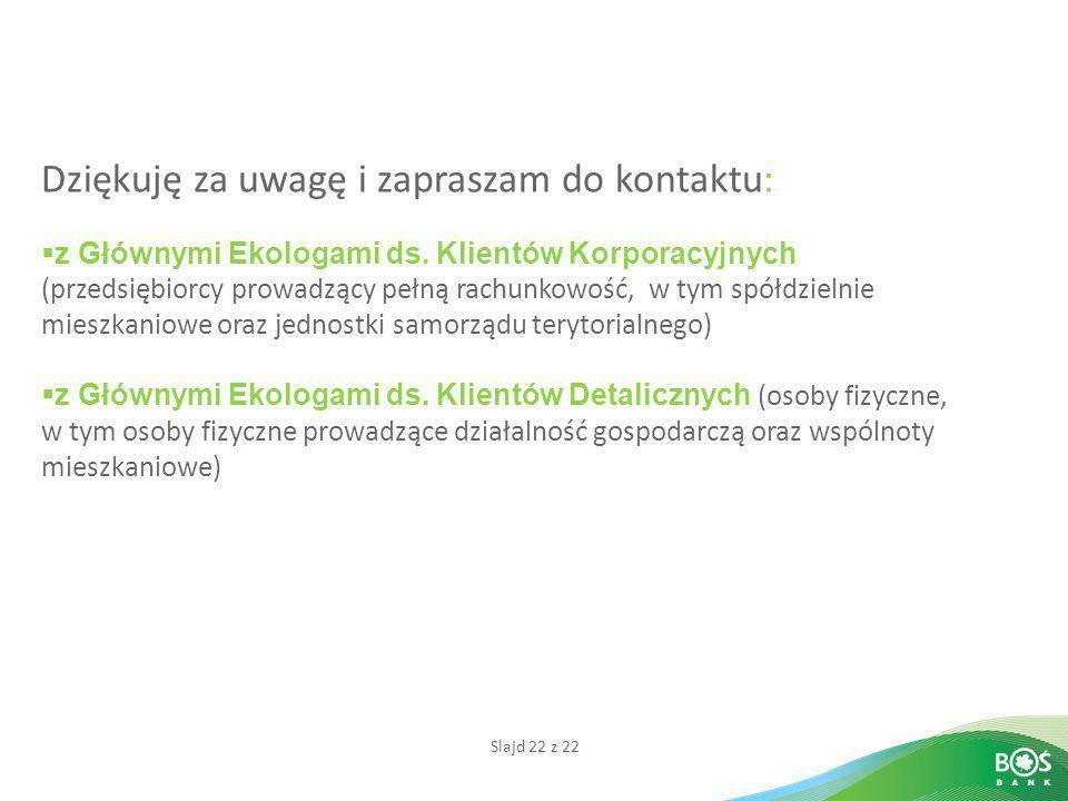 Slajd 22 z 22 Dziękuję za uwagę i zapraszam do kontaktu:  z Głównymi Ekologami ds. Klientów Korporacyjnych (przedsiębiorcy prowadzący pełną rachunkow