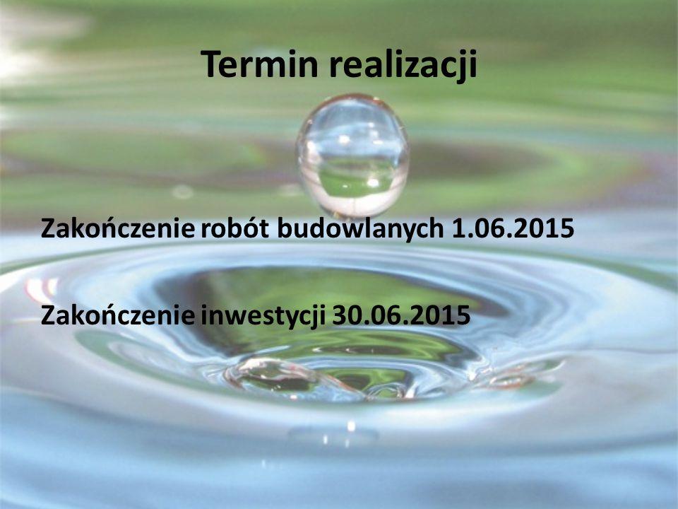 Termin realizacji Zakończenie robót budowlanych 1.06.2015 Zakończenie inwestycji 30.06.2015