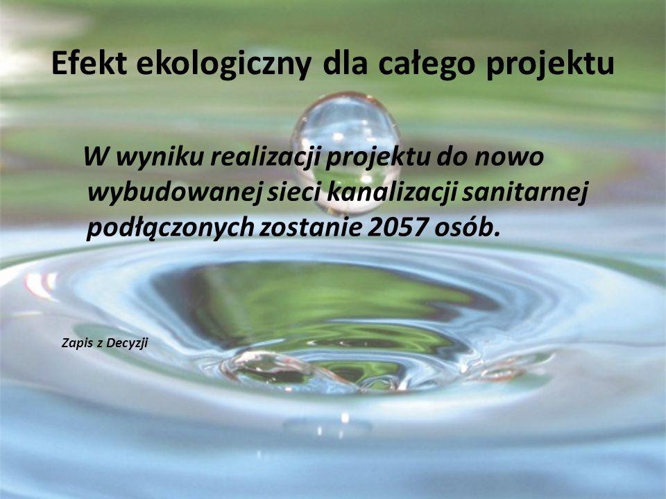 Efekt ekologiczny dla całego projektu W wyniku realizacji projektu do nowo wybudowanej sieci kanalizacji sanitarnej podłączonych zostanie 2057 osób. Z