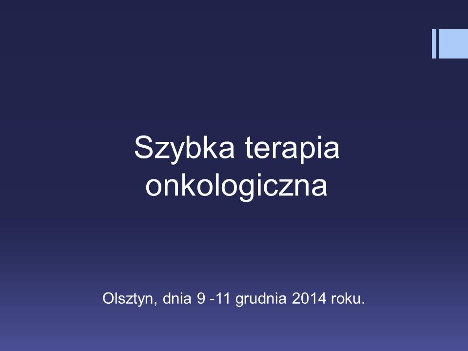 Szybka terapia onkologiczna Olsztyn, dnia 9 -11 grudnia 2014 roku.