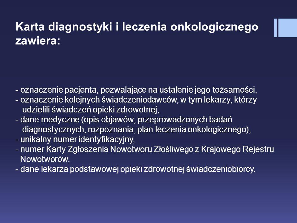 Karta diagnostyki i leczenia onkologicznego zawiera: - oznaczenie pacjenta, pozwalające na ustalenie jego tożsamości, - oznaczenie kolejnych świadczen