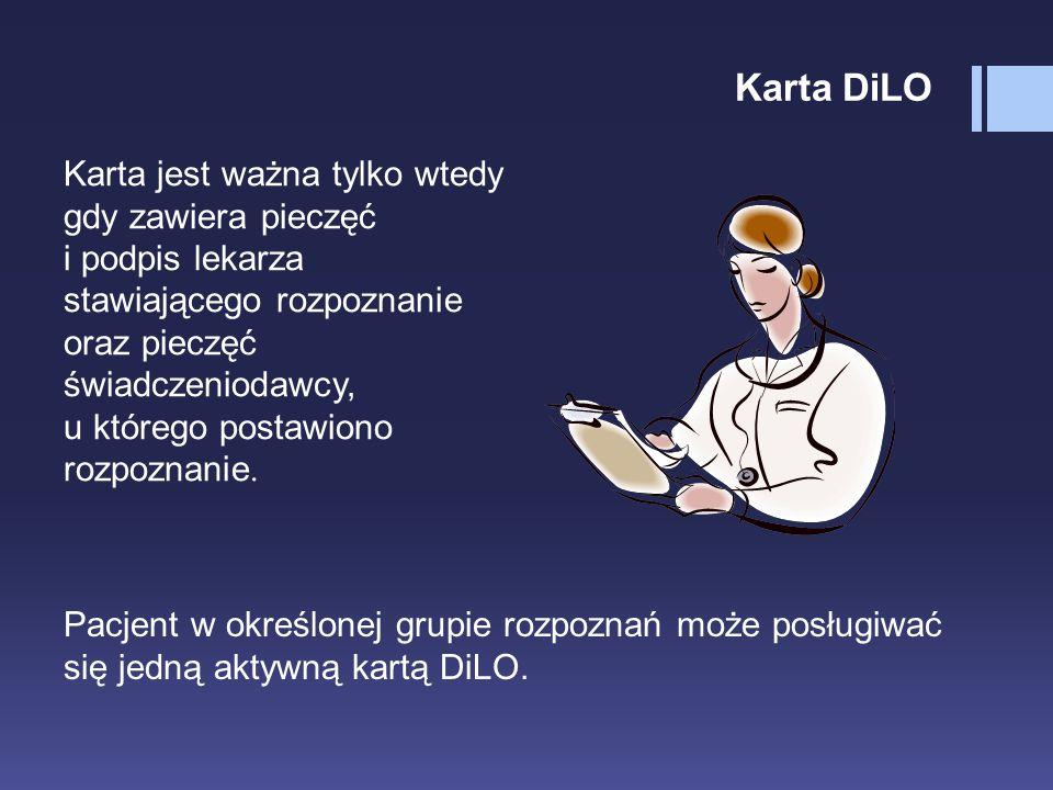 Karta DiLO Karta jest ważna tylko wtedy gdy zawiera pieczęć i podpis lekarza stawiającego rozpoznanie oraz pieczęć świadczeniodawcy, u którego postawi