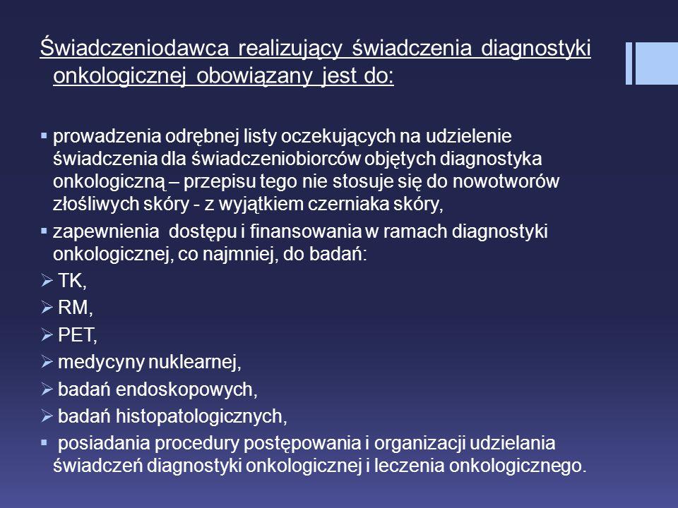 Świadczeniodawca realizujący świadczenia diagnostyki onkologicznej obowiązany jest do:  prowadzenia odrębnej listy oczekujących na udzielenie świadcz