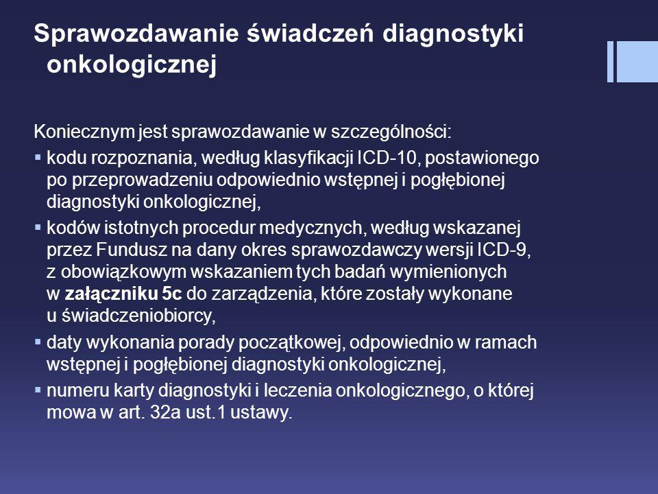 Sprawozdawanie świadczeń diagnostyki onkologicznej Koniecznym jest sprawozdawanie w szczególności:  kodu rozpoznania, według klasyfikacji ICD-10, pos