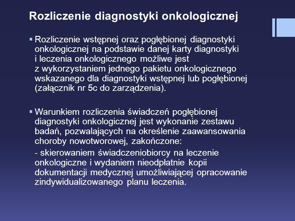 Rozliczenie diagnostyki onkologicznej  Rozliczenie wstępnej oraz pogłębionej diagnostyki onkologicznej na podstawie danej karty diagnostyki i leczeni