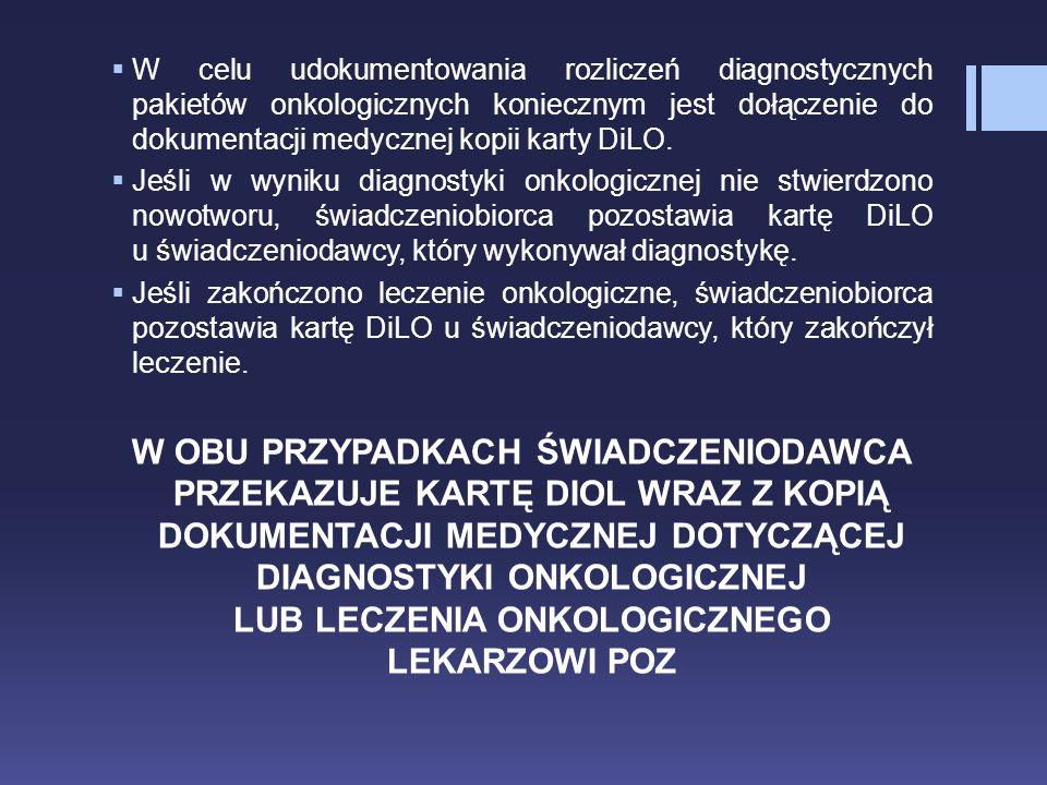  W celu udokumentowania rozliczeń diagnostycznych pakietów onkologicznych koniecznym jest dołączenie do dokumentacji medycznej kopii karty DiLO.  Je