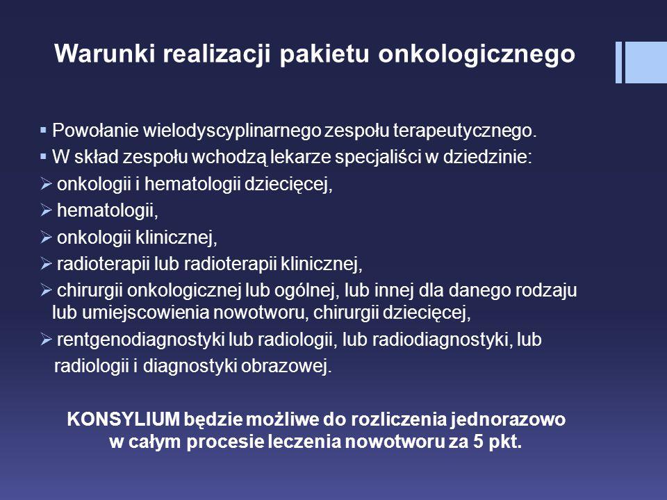 Warunki realizacji pakietu onkologicznego  Powołanie wielodyscyplinarnego zespołu terapeutycznego.  W skład zespołu wchodzą lekarze specjaliści w dz
