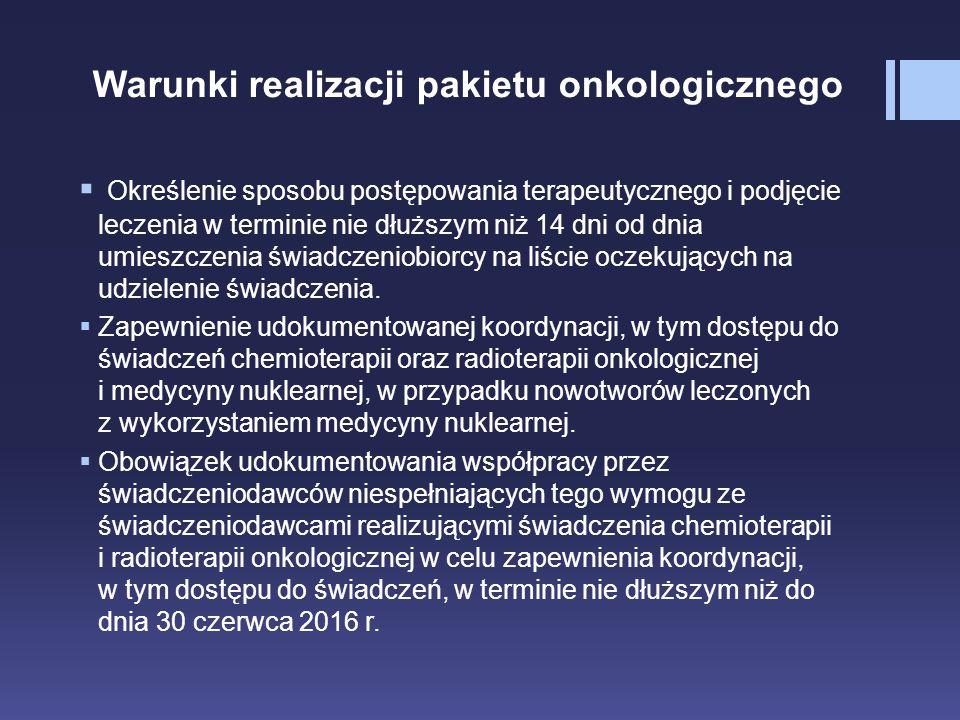 Warunki realizacji pakietu onkologicznego  Określenie sposobu postępowania terapeutycznego i podjęcie leczenia w terminie nie dłuższym niż 14 dni od