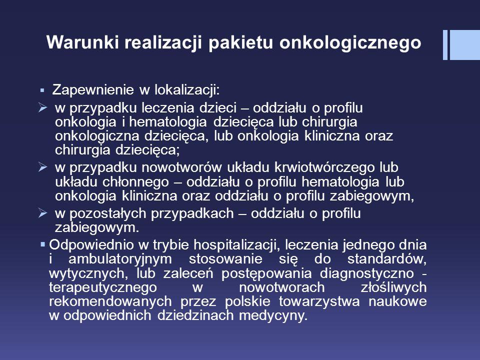Warunki realizacji pakietu onkologicznego  Zapewnienie w lokalizacji:  w przypadku leczenia dzieci – oddziału o profilu onkologia i hematologia dzie