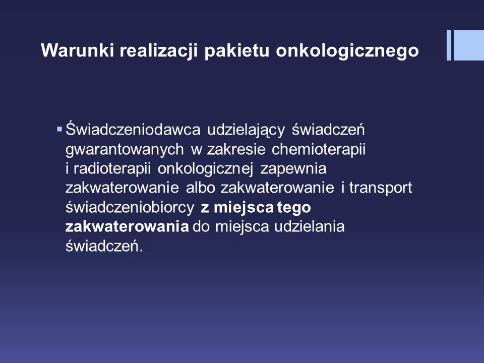 Warunki realizacji pakietu onkologicznego  Świadczeniodawca udzielający świadczeń gwarantowanych w zakresie chemioterapii i radioterapii onkologiczne