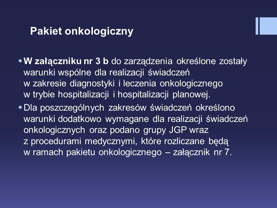 Pakiet onkologiczny  W załączniku nr 3 b do zarządzenia określone zostały warunki wspólne dla realizacji świadczeń w zakresie diagnostyki i leczenia