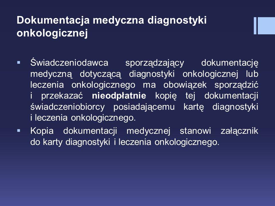 Dokumentacja medyczna diagnostyki onkologicznej  Świadczeniodawca sporządzający dokumentację medyczną dotyczącą diagnostyki onkologicznej lub leczeni
