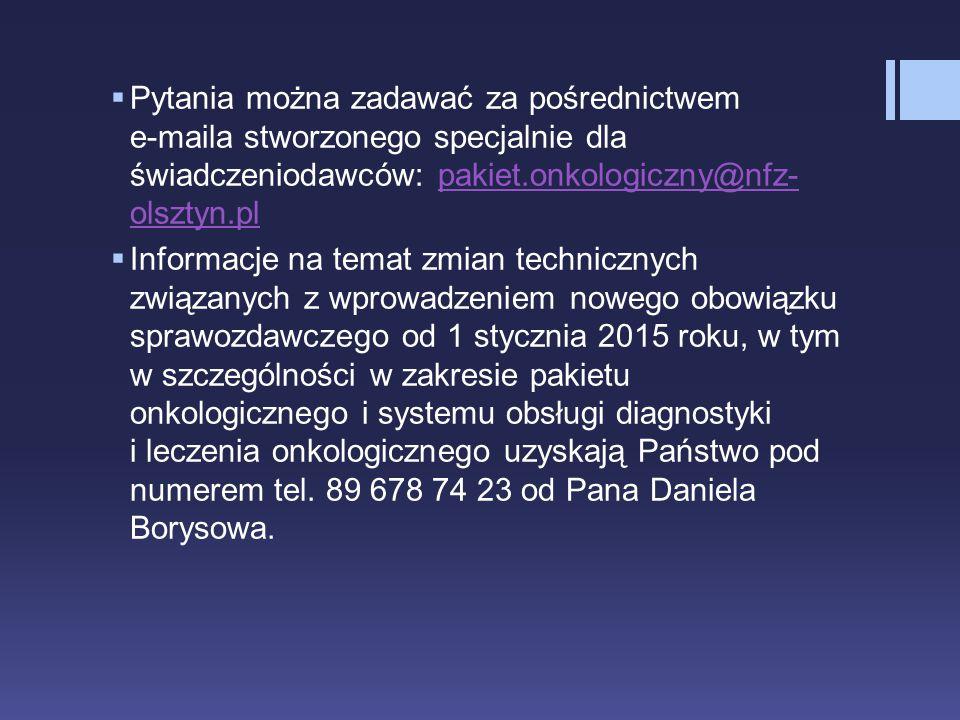  Pytania można zadawać za pośrednictwem e-maila stworzonego specjalnie dla świadczeniodawców: pakiet.onkologiczny@nfz- olsztyn.plpakiet.onkologiczny@