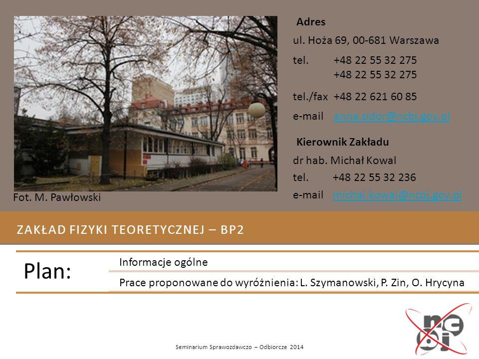 ZAKŁAD FIZYKI TEORETYCZNEJ – BP2 Fot. M. Pawłowski Seminarium Sprawozdawczo – Odbiorcze 2014 Plan: Informacje ogólne Prace proponowane do wyróżnienia: