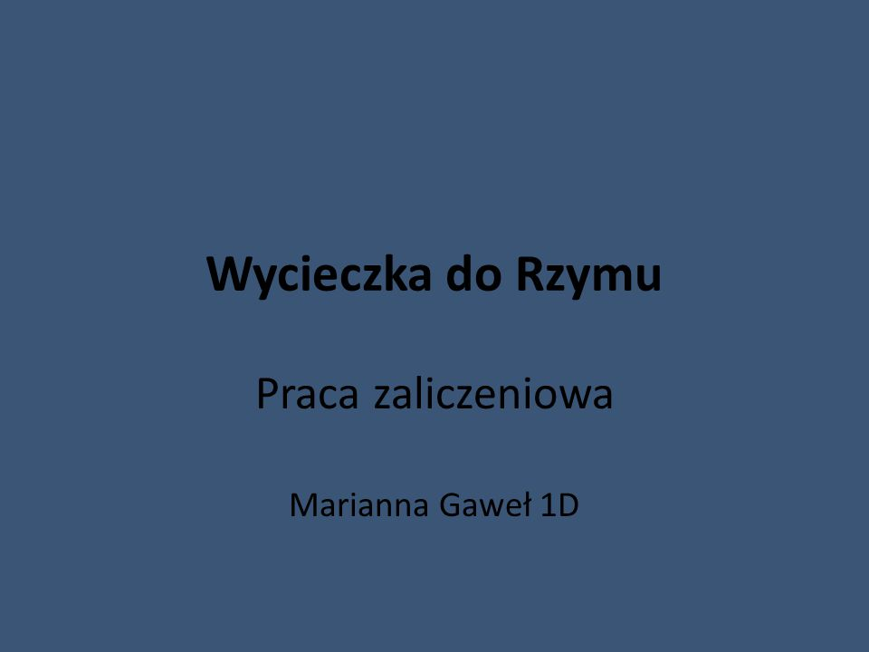 Wycieczka do Rzymu Praca zaliczeniowa Marianna Gaweł 1D