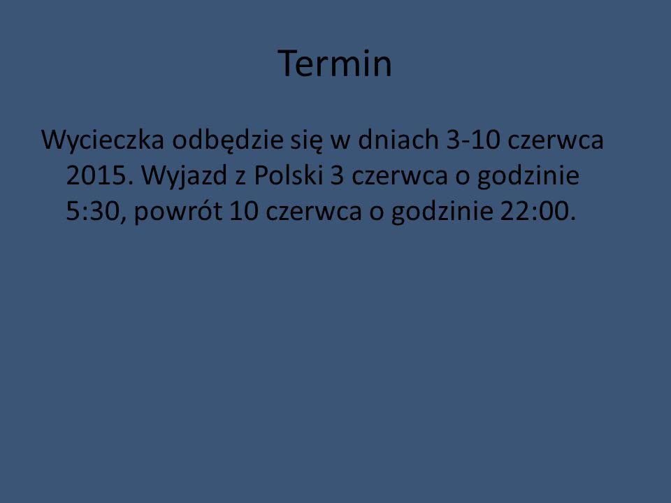 Termin Wycieczka odbędzie się w dniach 3-10 czerwca 2015. Wyjazd z Polski 3 czerwca o godzinie 5:30, powrót 10 czerwca o godzinie 22:00.