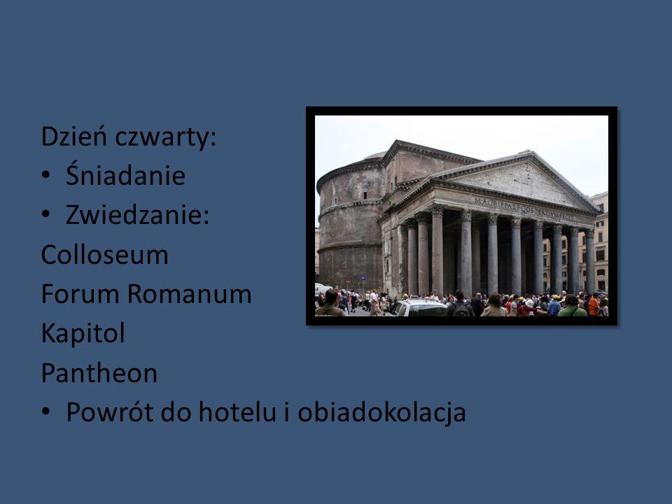 Dzień czwarty: Śniadanie Zwiedzanie: Colloseum Forum Romanum Kapitol Pantheon Powrót do hotelu i obiadokolacja