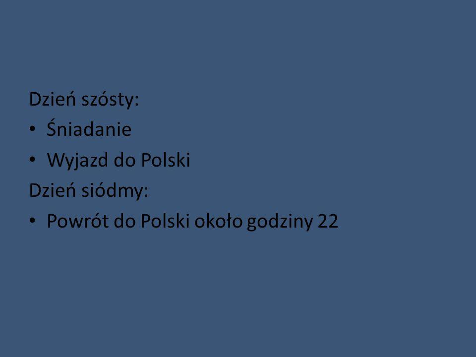 Dzień szósty: Śniadanie Wyjazd do Polski Dzień siódmy: Powrót do Polski około godziny 22
