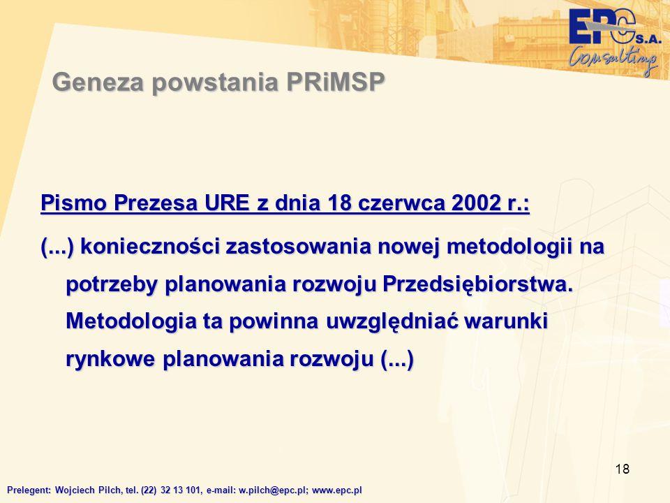 18 Geneza powstania PRiMSP Pismo Prezesa URE z dnia 18 czerwca 2002 r.: (...) konieczności zastosowania nowej metodologii na potrzeby planowania rozwo