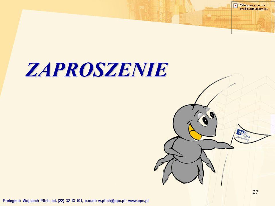 27 ZAPROSZENIE Prelegent: Wojciech Pilch, tel. (22) 32 13 101, e-mail: w.pilch@epc.pl; www.epc.pl