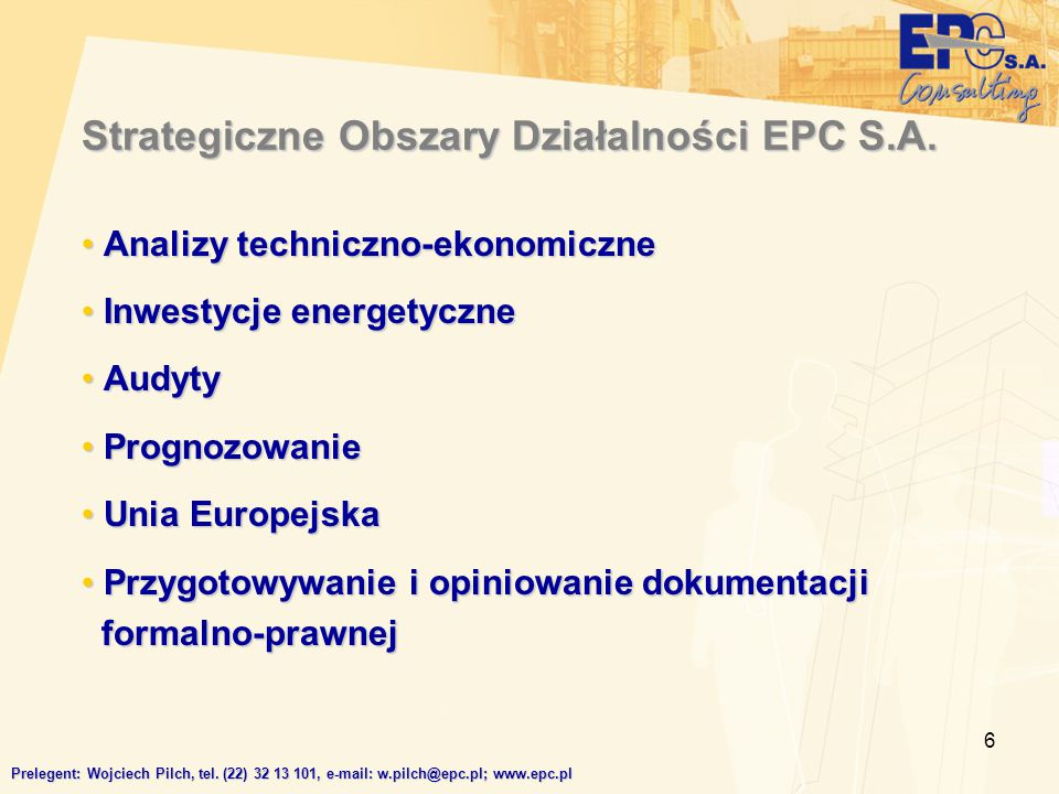 6 Strategiczne Obszary Działalności EPC S.A. Analizy techniczno-ekonomiczne Analizy techniczno-ekonomiczne Inwestycje energetyczne Inwestycje energety