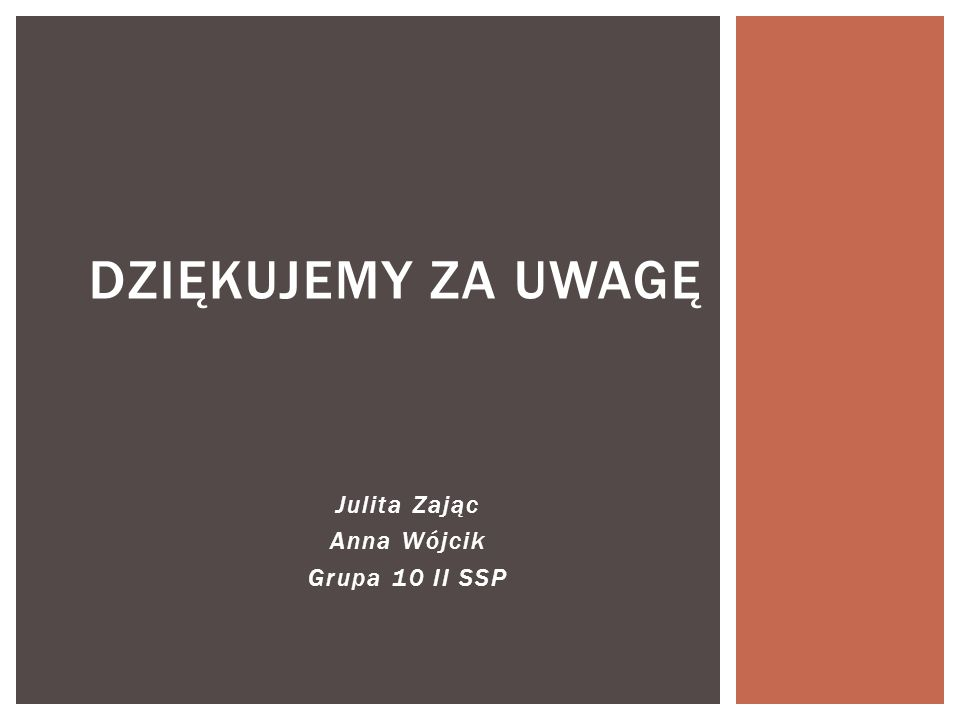 Julita Zając Anna Wójcik Grupa 10 II SSP DZIĘKUJEMY ZA UWAGĘ