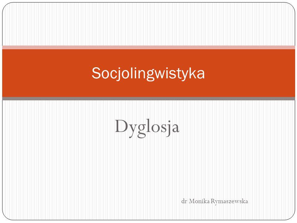 Dyglosja dr Monika Rymaszewska Socjolingwistyka