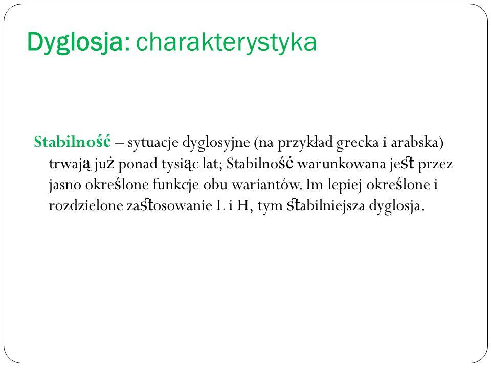 Dyglosja: charakterystyka Stabilno ść – sytuacje dyglosyjne (na przykład grecka i arabska) trwaj ą ju ż ponad tysi ą c lat; Stabilno ść warunkowana je