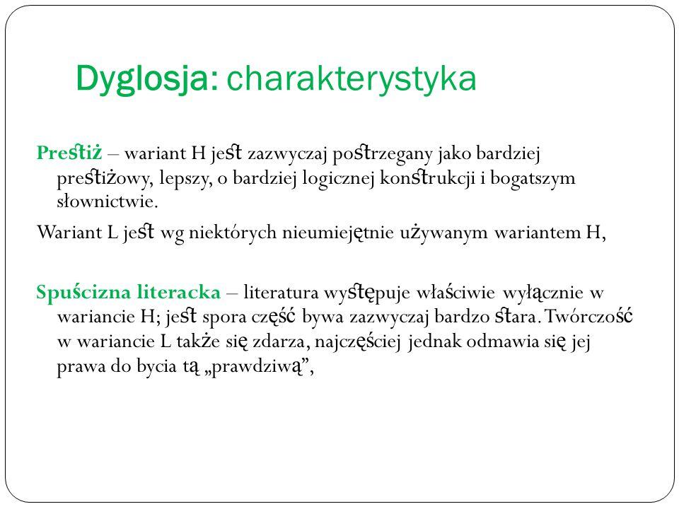 Dyglosja: charakterystyka Pre st i ż – wariant H je st zazwyczaj po st rzegany jako bardziej pre st i ż owy, lepszy, o bardziej logicznej kon st rukcji i b
