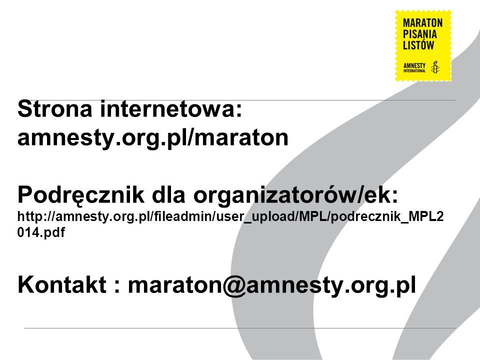 Strona internetowa: amnesty.org.pl/maraton Podręcznik dla organizatorów/ek: http://amnesty.org.pl/fileadmin/user_upload/MPL/podrecznik_MPL2 014.pdf Kontakt : maraton@amnesty.org.pl