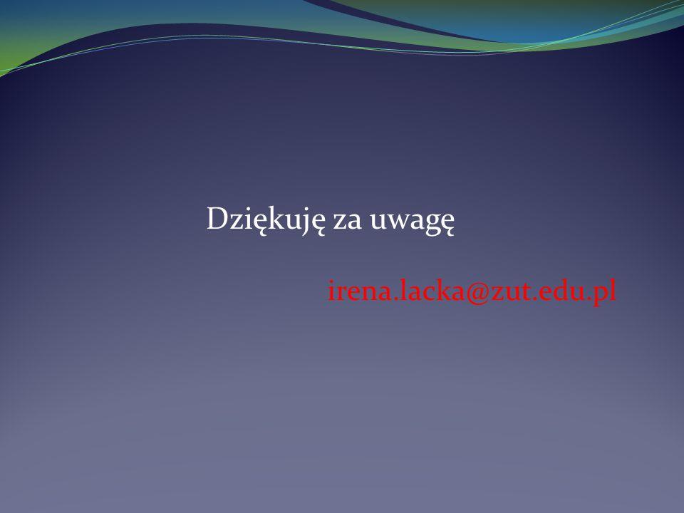 Dziękuję za uwagę irena.lacka@zut.edu.pl