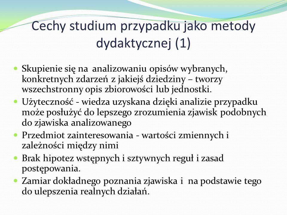 Cechy studium przypadku jako metody dydaktycznej (1) Skupienie się na analizowaniu opisów wybranych, konkretnych zdarzeń z jakiejś dziedziny – tworzy