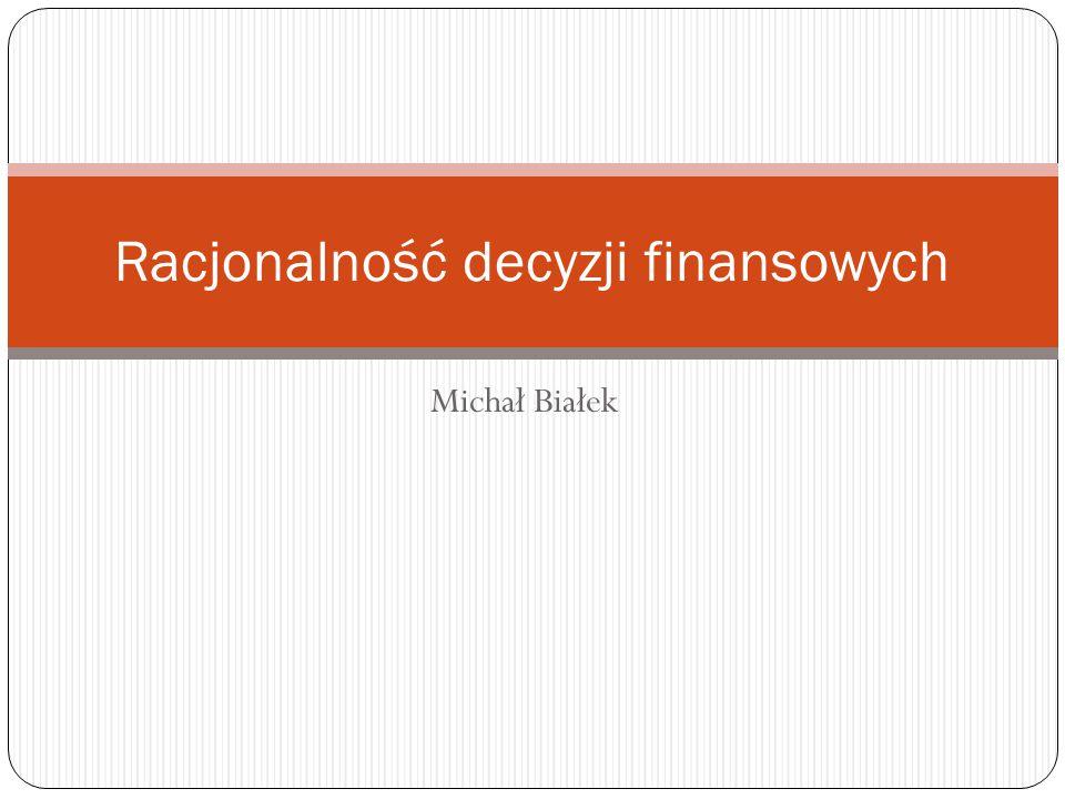 Michał Białek Racjonalność decyzji finansowych