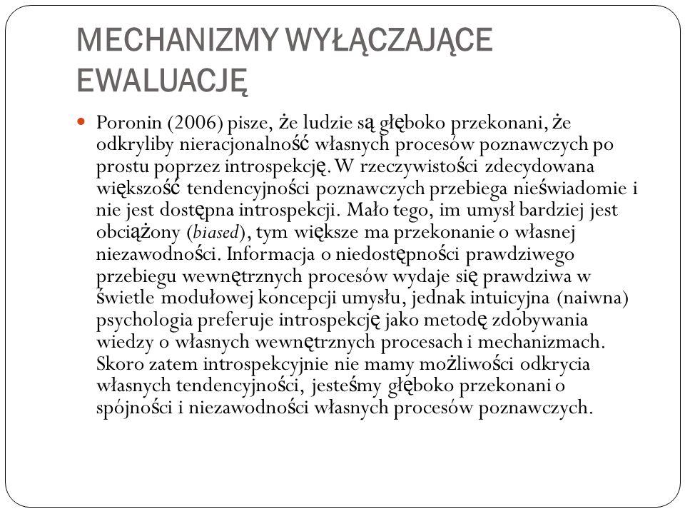 MECHANIZMY WYŁĄCZAJĄCE EWALUACJĘ Poronin (2006) pisze, ż e ludzie s ą gł ę boko przekonani, ż e odkryliby nieracjonalno ść własnych procesów poznawczy