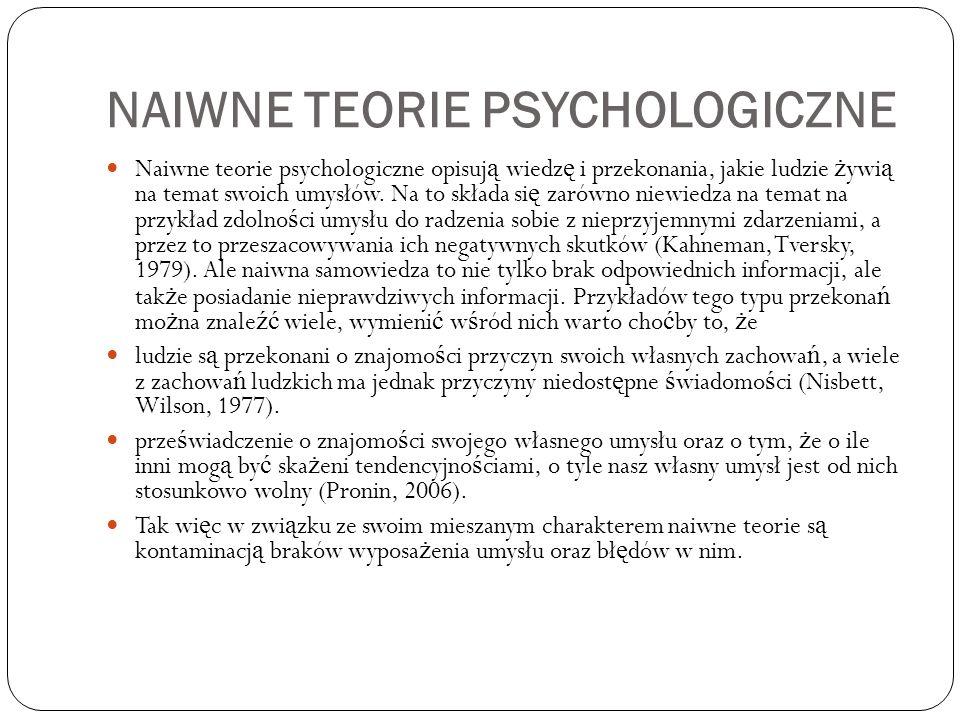 NAIWNE TEORIE PSYCHOLOGICZNE Naiwne teorie psychologiczne opisuj ą wiedz ę i przekonania, jakie ludzie ż ywi ą na temat swoich umysłów.