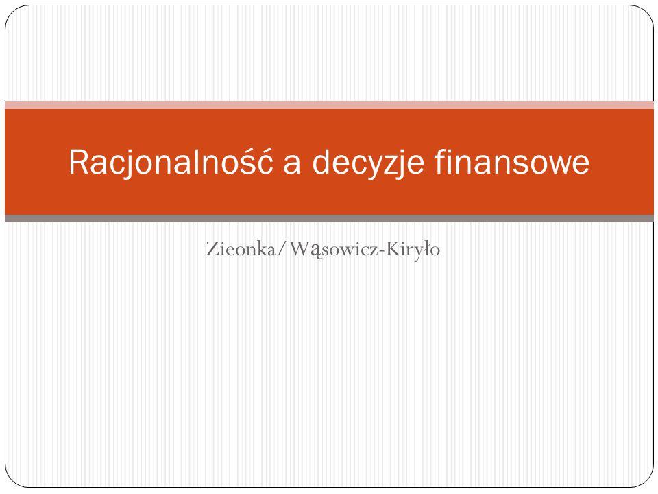 Zieonka/W ą sowicz-Kiryło Racjonalność a decyzje finansowe