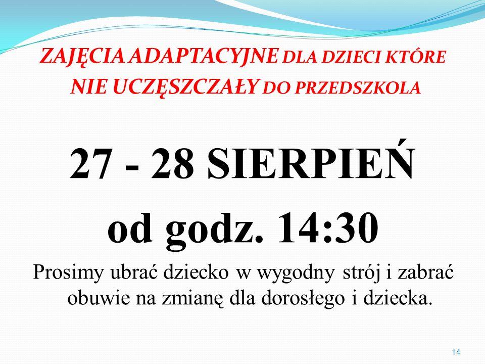 ZAJĘCIA ADAPTACYJNE DLA DZIECI KTÓRE NIE UCZĘSZCZAŁY DO PRZEDSZKOLA 27 - 28 SIERPIEŃ od godz. 14:30 Prosimy ubrać dziecko w wygodny strój i zabrać obu