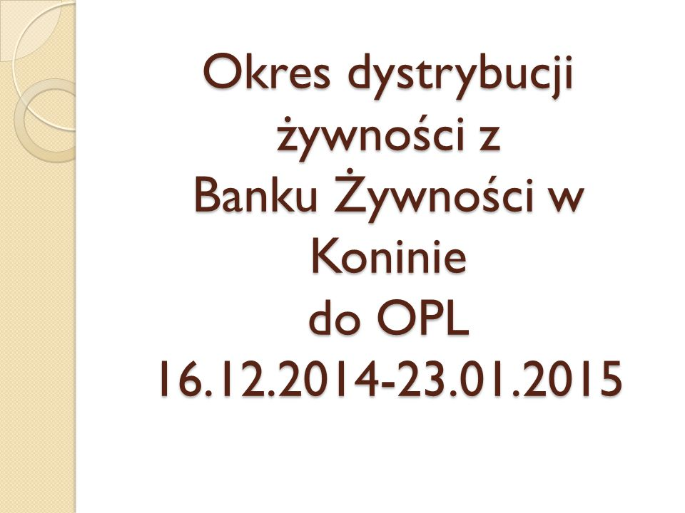 Okres dystrybucji żywności z Banku Żywności w Koninie do OPL 16.12.2014-23.01.2015