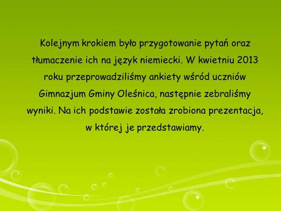 Kolejnym krokiem było przygotowanie pytań oraz tłumaczenie ich na język niemiecki. W kwietniu 2013 roku przeprowadziliśmy ankiety wśród uczniów Gimnaz