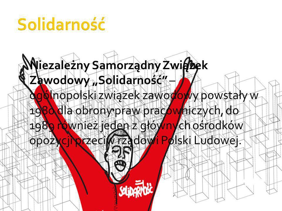 """Niezależny Samorządny Związek Zawodowy """"Solidarność – ogólnopolski związek zawodowy powstały w 1980 dla obrony praw pracowniczych, do 1989 również jeden z głównych ośrodków opozycji przeciw rządowi Polski Ludowej."""