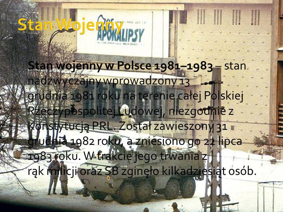 Stan wojenny w Polsce 1981–1983 – stan nadzwyczajny wprowadzony 13 grudnia 1981 roku na terenie całej Polskiej Rzeczypospolitej Ludowej, niezgodnie z Konstytucją PRL.